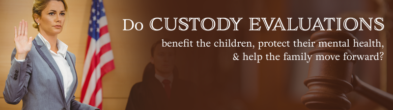 Protecting Children From Instability >> Do Custody Evaluations Benefit The Children Protect Their Mental